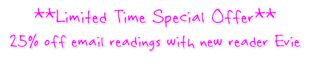**Limited Time Special Offer** 25% off email readings with new reader Evie